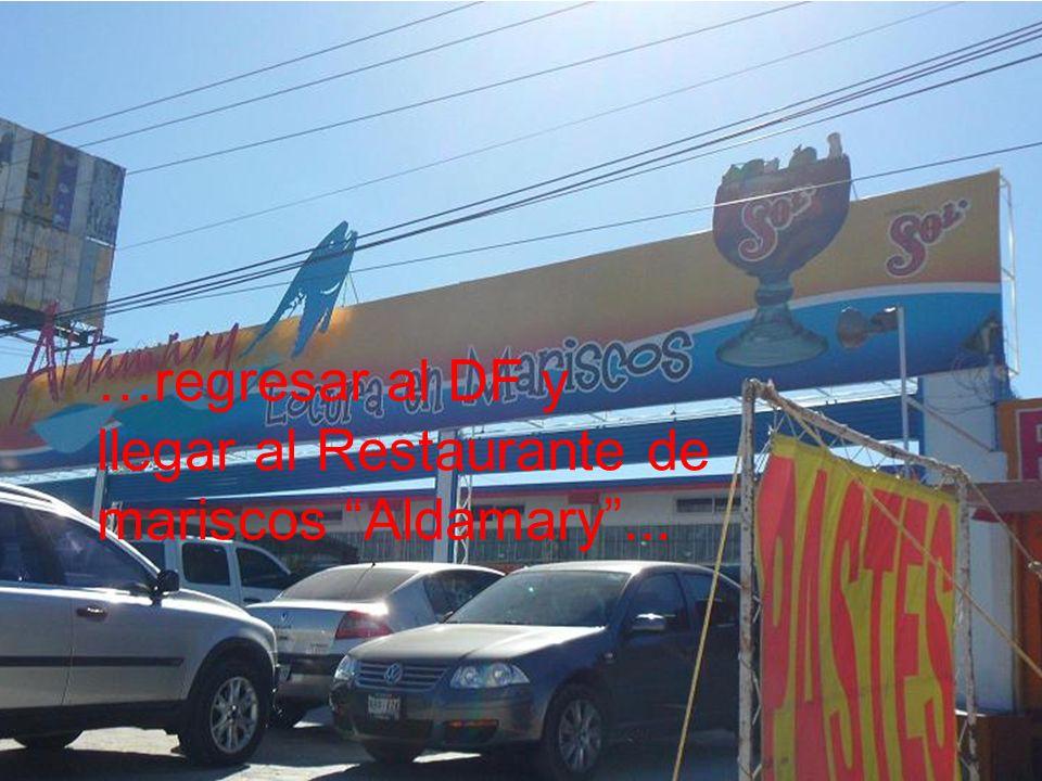 …regresar al DF y llegar al Restaurante de mariscos Aldamary...