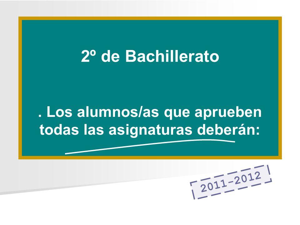 2º de Bachillerato. Los alumnos/as que aprueben todas las asignaturas deberán: 2011-2012