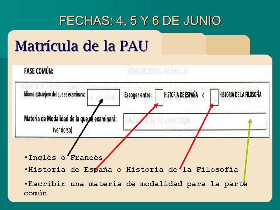 FECHAS: 4, 5 Y 6 DE JUNIO Inglés o Francés Historia de España o Historia de la Filosofía Escribir una materia de modalidad para la parte común Matrícu