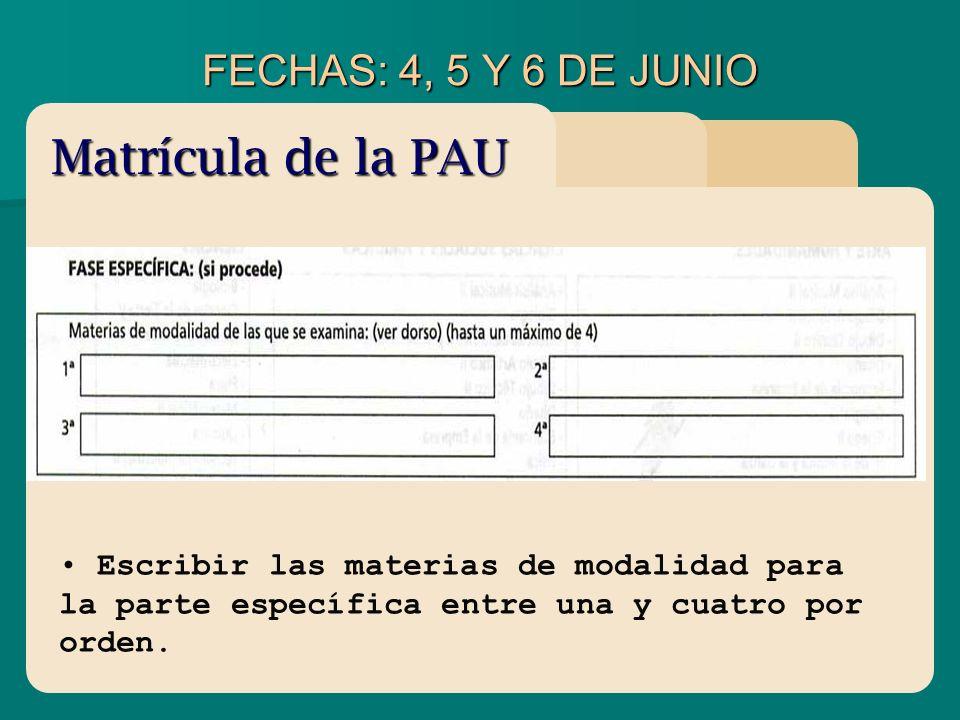 FECHAS: 4, 5 Y 6 DE JUNIO Escribir las materias de modalidad para la parte específica entre una y cuatro por orden. Matrícula de la PAU