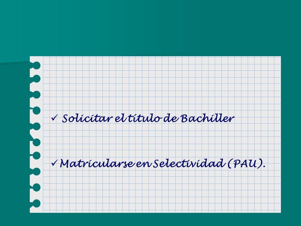 Solicitar el título de Bachiller Matricularse en Selectividad (PAU).