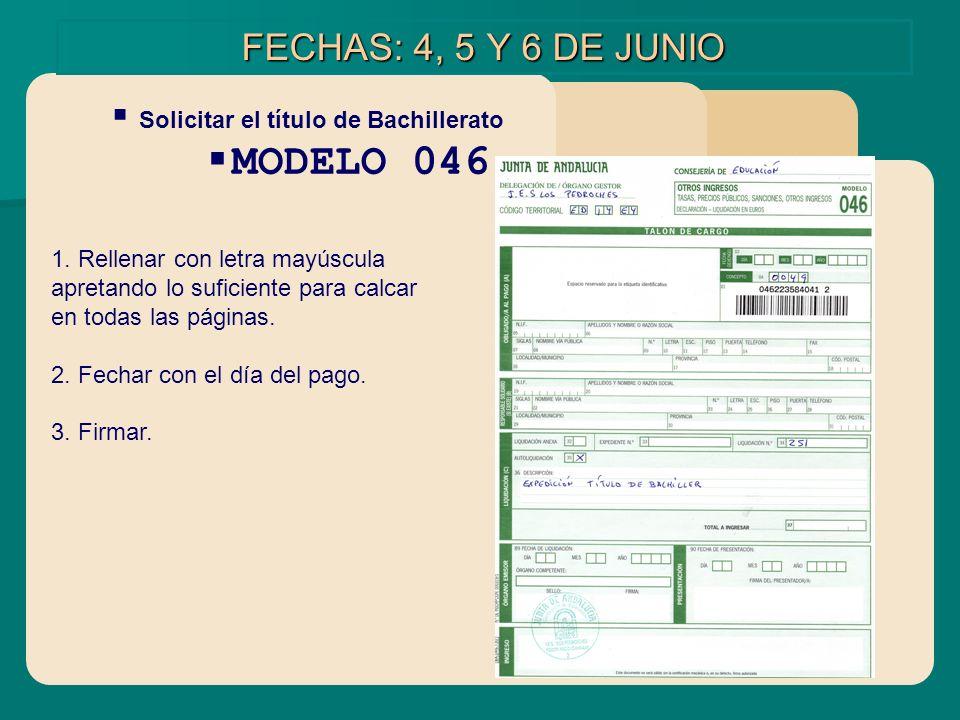 FECHAS: 4, 5 Y 6 DE JUNIO Solicitar el título de Bachillerato MODELO 046 1. Rellenar con letra mayúscula apretando lo suficiente para calcar en todas