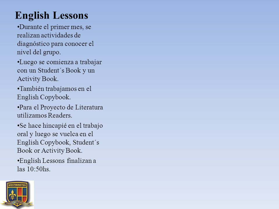 English Lessons Durante el primer mes, se realizan actividades de diagnóstico para conocer el nivel del grupo. Luego se comienza a trabajar con un Stu