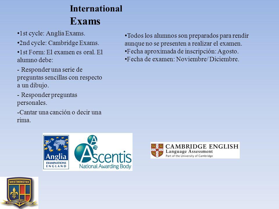 International Exams 1st cycle: Anglia Exams. 2nd cycle: Cambridge Exams. 1st Form: El examen es oral. El alumno debe: - Responder una serie de pregunt