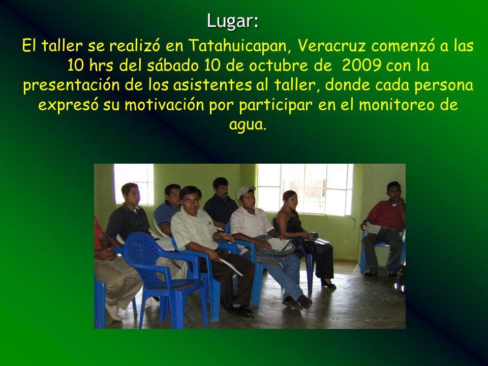 El taller se realizó en Tatahuicapan, Veracruz comenzó a las 10 hrs del sábado 10 de octubre de 2009 con la presentación de los asistentes al taller, donde cada persona expresó su motivación por participar en el monitoreo de agua.
