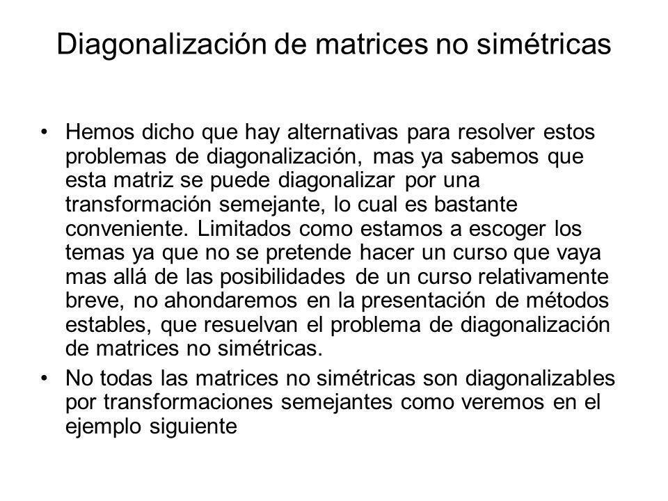 Hemos dicho que hay alternativas para resolver estos problemas de diagonalización, mas ya sabemos que esta matriz se puede diagonalizar por una transf