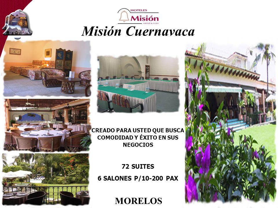Misión Cuernavaca CREADO PARA USTED QUE BUSCA COMODIDAD Y ÉXITO EN SUS NEGOCIOS 72 SUITES 6 SALONES P/10-200 PAX MORELOS