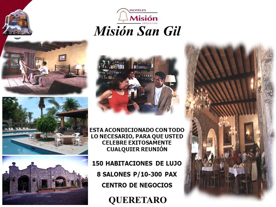 Misión San Gil ESTA ACONDICIONADO CON TODO LO NECESARIO, PARA QUE USTED CELEBRE EXITOSAMENTE CUALQUIER REUNIÓN 150 HABITACIONES DE LUJO 8 SALONES P/10-300 PAX CENTRO DE NEGOCIOS QUERETARO