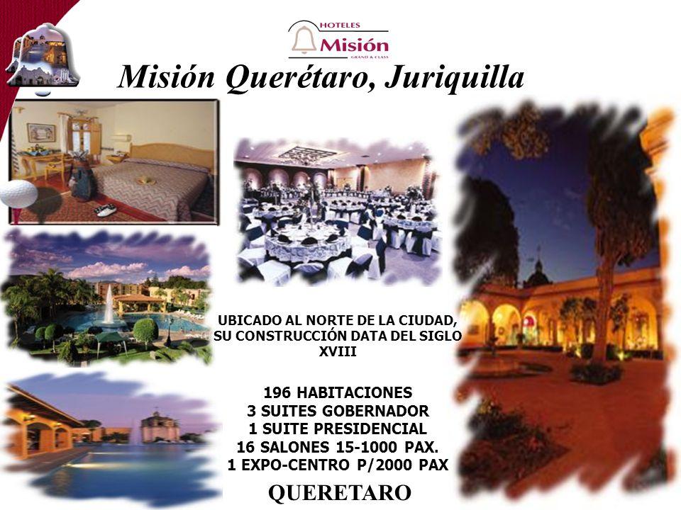 Misión Querétaro, Juriquilla UBICADO AL NORTE DE LA CIUDAD, SU CONSTRUCCIÓN DATA DEL SIGLO XVIII 196 HABITACIONES 3 SUITES GOBERNADOR 1 SUITE PRESIDENCIAL 16 SALONES 15-1000 PAX.