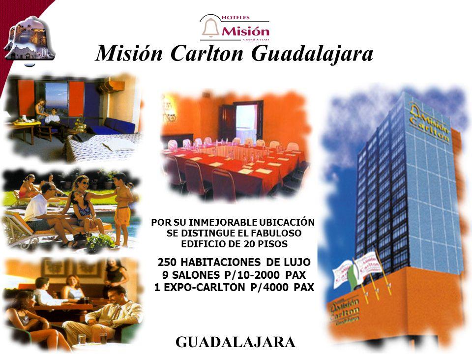 Misión Carlton Guadalajara POR SU INMEJORABLE UBICACIÓN, SE DISTINGUE EL FABULOSO EDIFICIO DE 20 PISOS 250 HABITACIONES DE LUJO 9 SALONES P/10-2000 PAX 1 EXPO-CARLTON P/4000 PAX GUADALAJARA