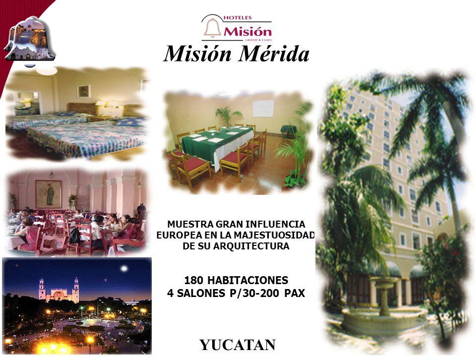 Misión Mérida MUESTRA GRAN INFLUENCIA EUROPEA EN LA MAJESTUOSIDAD DE SU ARQUITECTURA 180 HABITACIONES 4 SALONES P/30-200 PAX YUCATAN