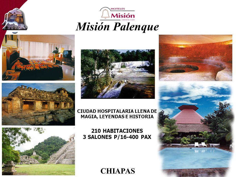 Misión Palenque CIUDAD HOSPITALARIA LLENA DE MAGIA, LEYENDAS E HISTORIA 210 HABITACIONES 3 SALONES P/16-400 PAX CHIAPAS