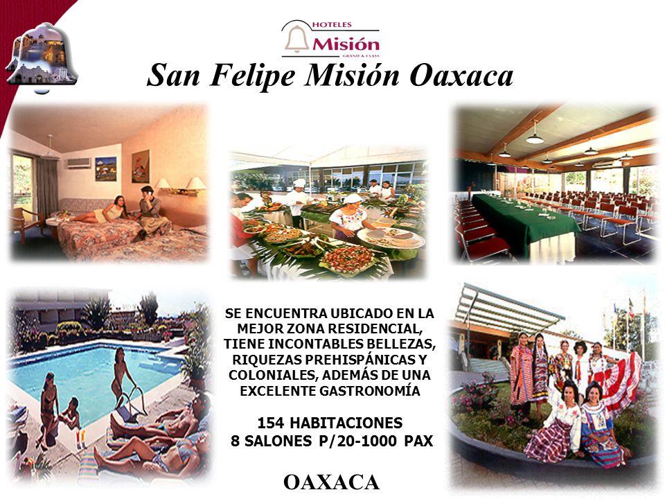 San Felipe Misión Oaxaca SE ENCUENTRA UBICADO EN LA MEJOR ZONA RESIDENCIAL, TIENE INCONTABLES BELLEZAS, RIQUEZAS PREHISPÁNICAS Y COLONIALES, ADEMÁS DE UNA EXCELENTE GASTRONOMÍA 154 HABITACIONES 8 SALONES P/20-1000 PAX OAXACA