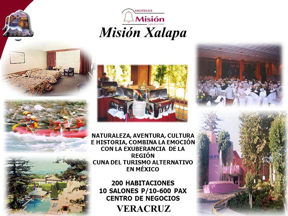 Misión Xalapa NATURALEZA, AVENTURA, CULTURA E HISTORIA, COMBINA LA EMOCIÓN CON LA EXUBERANCIA DE LA REGIÓN CUNA DEL TURISMO ALTERNATIVO EN MÉXICO 200 HABITACIONES 10 SALONES P/10-600 PAX CENTRO DE NEGOCIOS VERACRUZ
