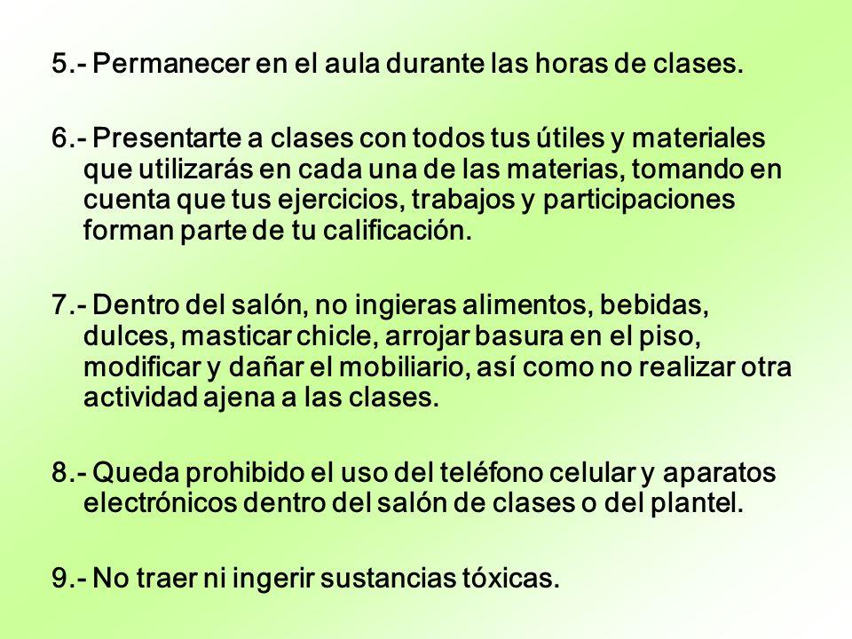 5.- Permanecer en el aula durante las horas de clases. 6.- Presentarte a clases con todos tus útiles y materiales que utilizarás en cada una de las ma