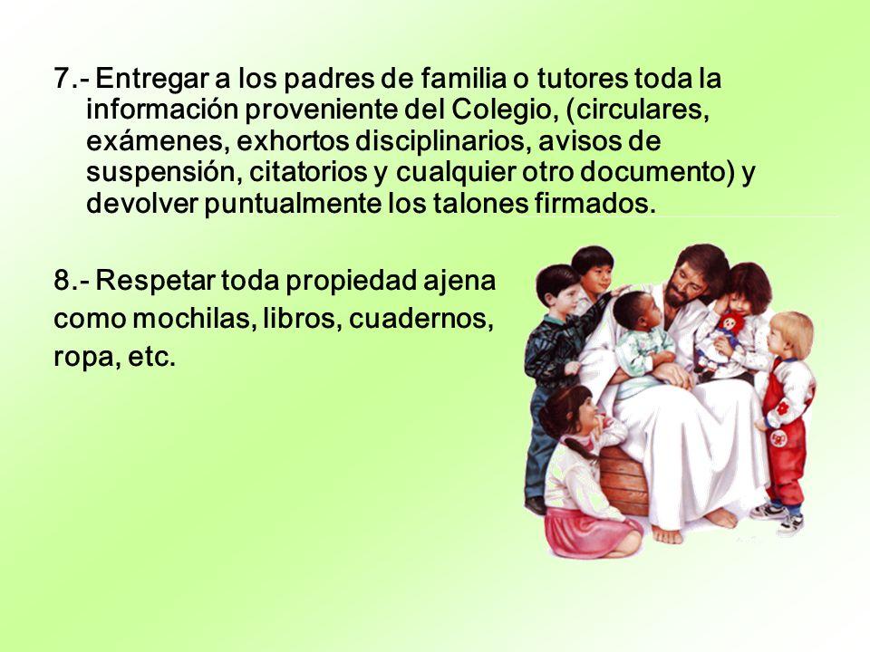 7.- Entregar a los padres de familia o tutores toda la información proveniente del Colegio, (circulares, exámenes, exhortos disciplinarios, avisos de