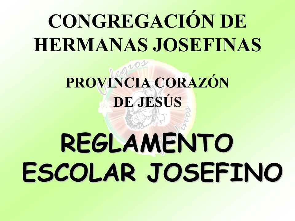 CONGREGACIÓN DE HERMANAS JOSEFINAS PROVINCIA CORAZÓN DE JESÚS REGLAMENTO ESCOLAR JOSEFINO