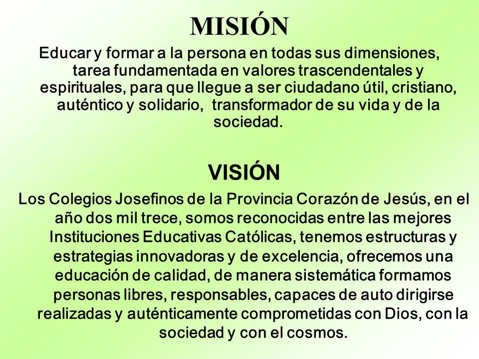 MISIÓN Educar y formar a la persona en todas sus dimensiones, tarea fundamentada en valores trascendentales y espirituales, para que llegue a ser ciud