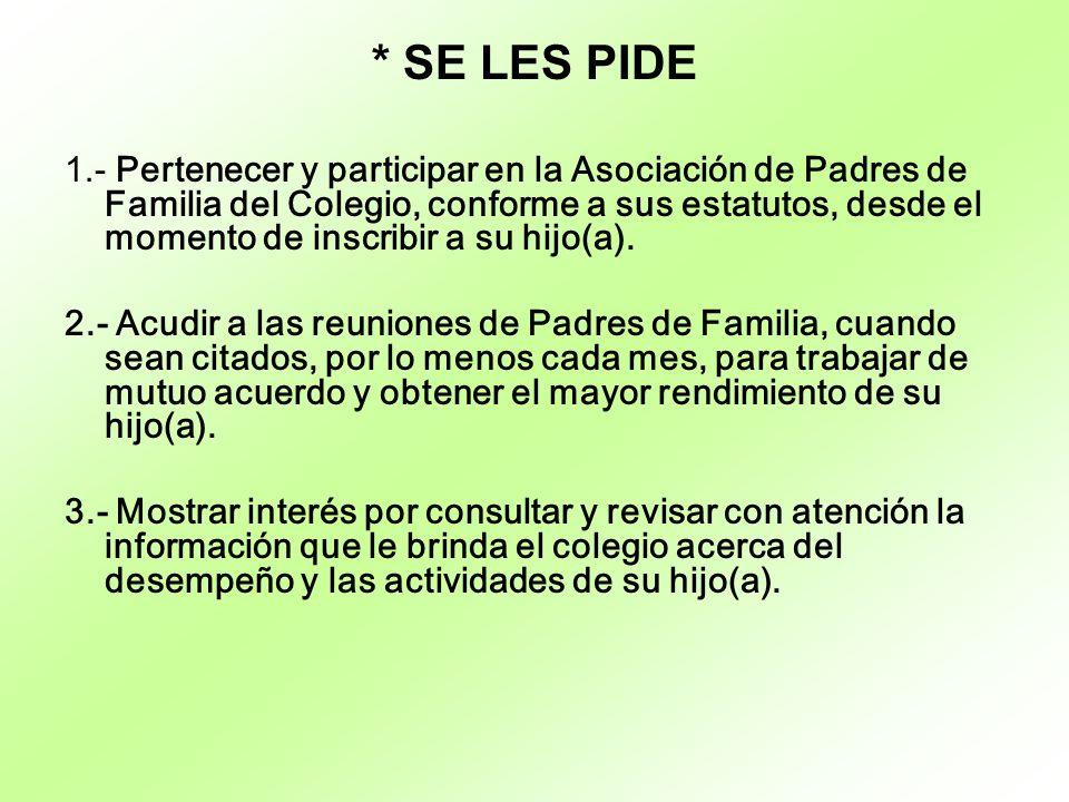 * SE LES PIDE 1.- Pertenecer y participar en la Asociación de Padres de Familia del Colegio, conforme a sus estatutos, desde el momento de inscribir a