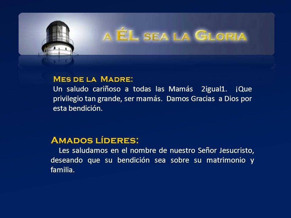 Amados líderes: Les saludamos en el nombre de nuestro Señor Jesucristo, deseando que su bendición sea sobre su matrimonio y familia. Mes de la Madre: