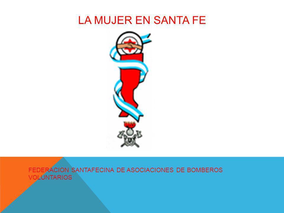 LA MUJER EN SANTA FE FEDERACION SANTAFECINA DE ASOCIACIONES DE BOMBEROS VOLUNTARIOS
