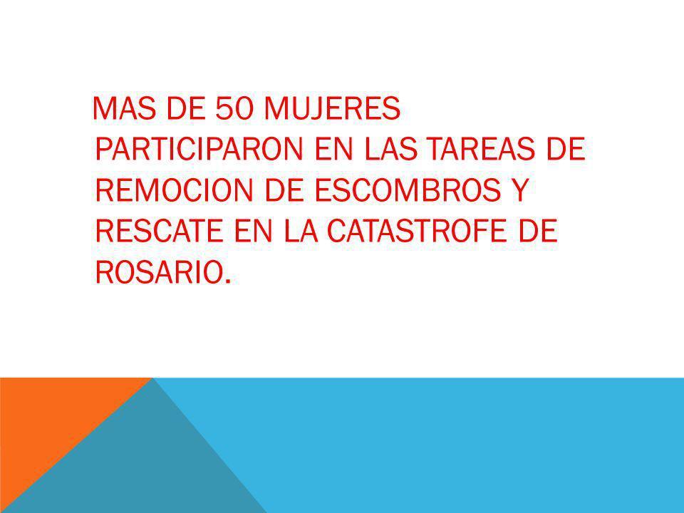 MAS DE 50 MUJERES PARTICIPARON EN LAS TAREAS DE REMOCION DE ESCOMBROS Y RESCATE EN LA CATASTROFE DE ROSARIO.