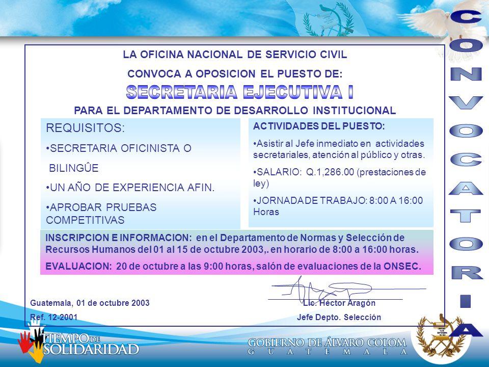 LA OFICINA NACIONAL DE SERVICIO CIVIL CONVOCA A OPOSICION EL PUESTO DE: PARA EL DEPARTAMENTO DE DESARROLLO INSTITUCIONAL Guatemala, 01 de octubre 2003