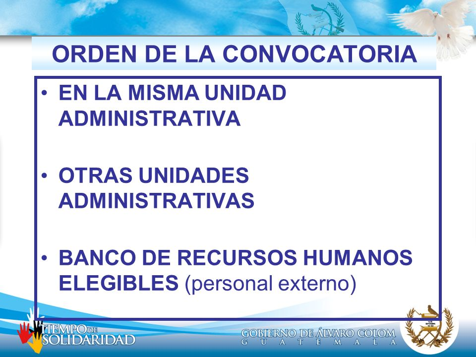 ORDEN DE LA CONVOCATORIA EN LA MISMA UNIDAD ADMINISTRATIVA OTRAS UNIDADES ADMINISTRATIVAS BANCO DE RECURSOS HUMANOS ELEGIBLES (personal externo)