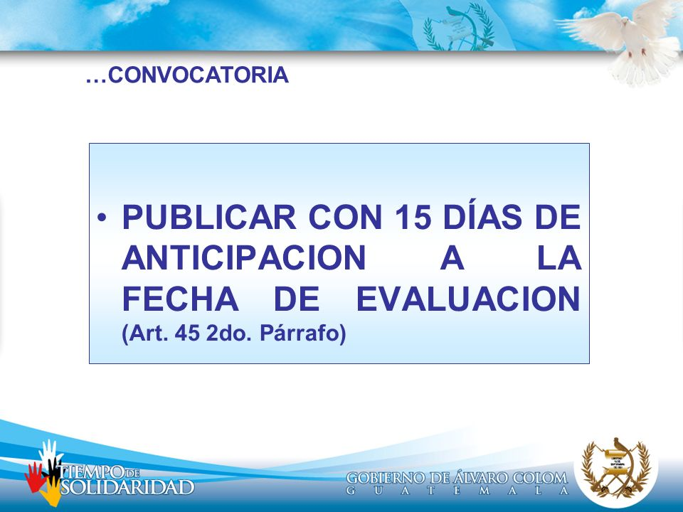 PUBLICAR CON 15 DÍAS DE ANTICIPACION A LA FECHA DE EVALUACION (Art. 45 2do. Párrafo) …CONVOCATORIA