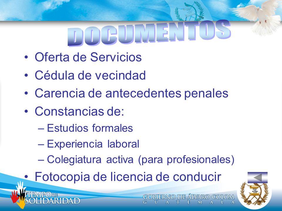 Oferta de Servicios Cédula de vecindad Carencia de antecedentes penales Constancias de: –Estudios formales –Experiencia laboral –Colegiatura activa (p