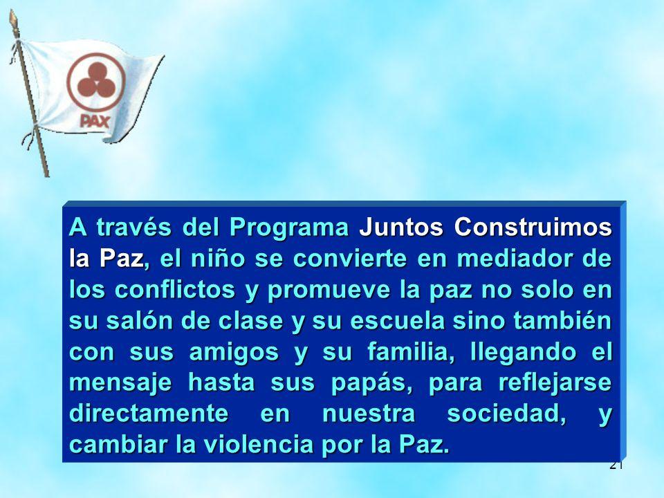 21 A través del Programa Juntos Construimos la Paz, el niño se convierte en mediador de los conflictos y promueve la paz no solo en su salón de clase