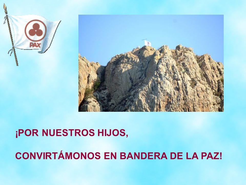 ¡POR NUESTROS HIJOS, CONVIRTÁMONOS EN BANDERA DE LA PAZ!