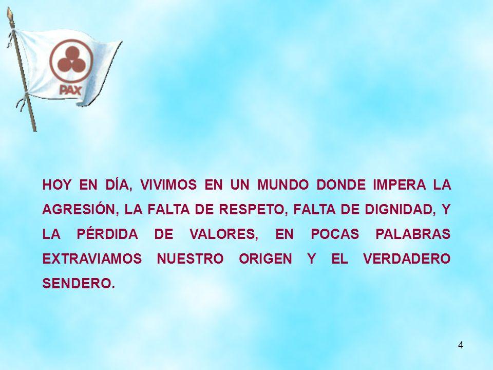 15 QUIENES SE SUMEN A ESTE PROYECTO, AYUDARÁN A FORMAR LOS CIMIENTOS DE NUESTRAS FAMILIAS, DE NUESTRA SOCIEDAD, DE NUESTRO ESTADO, DE NUESTRO PAÍS Y DE NUESTRO MUNDO, POR LO TANTO, SI CUMPLIMOS CON LOS PRINCIPIOS, MISIÓN Y OBJETIVOS DE LA BANDERA INTERNACIONAL DE LA PAZ, SEREMOS LOS HACEDORES DEL CAMBIO QUE NOS CONDUZCA DE LA CULTURA DE VIOLENCIA, QUE TODOS VIVIMOS, A LA CULTURA DE LA PAZ, QUE TANTO NECESITAMOS.