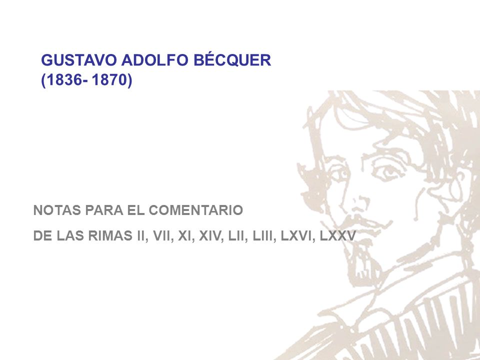 GUSTAVO ADOLFO BÉCQUER (1836- 1870) NOTAS PARA EL COMENTARIO DE LAS RIMAS II, VII, XI, XIV, LII, LIII, LXVI, LXXV