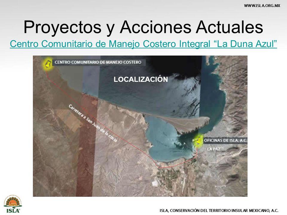 Proyectos y Acciones Actuales Centro Comunitario de Manejo Costero Integral La Duna Azul LOCALIZACIÓN