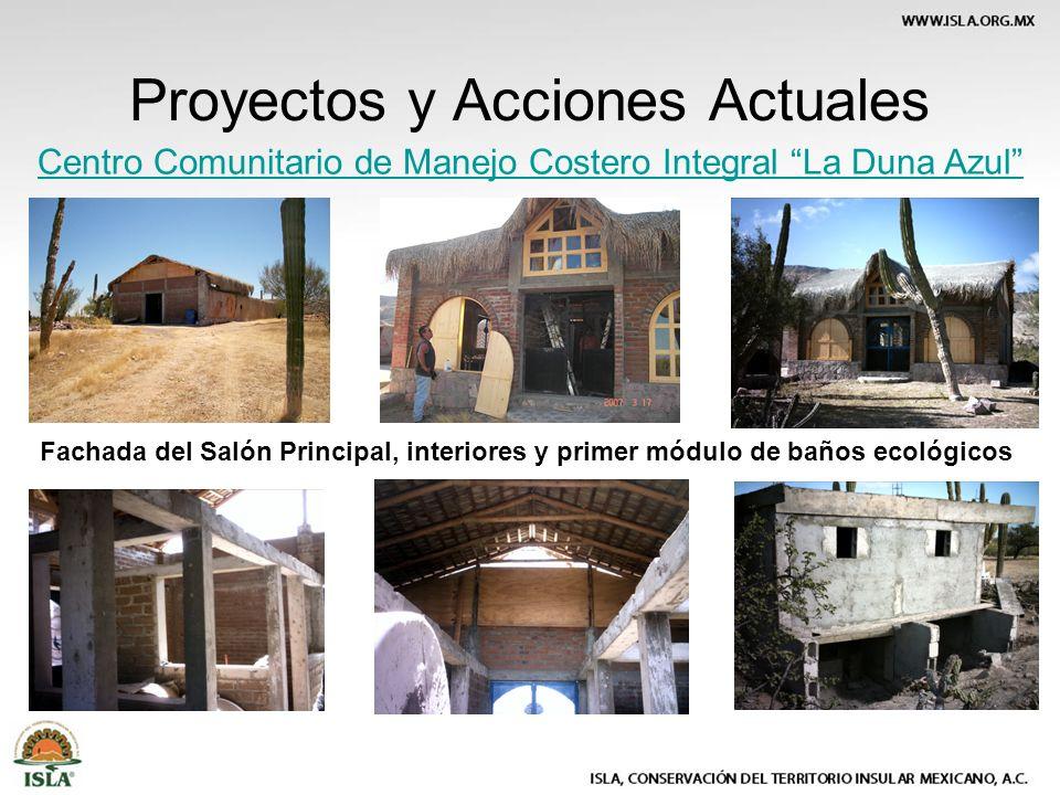 Proyectos y Acciones Actuales Centro Comunitario de Manejo Costero Integral La Duna Azul Fachada del Salón Principal, interiores y primer módulo de baños ecológicos