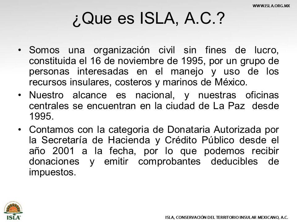 ¿Que es ISLA, A.C.? Somos una organización civil sin fines de lucro, constituida el 16 de noviembre de 1995, por un grupo de personas interesadas en e