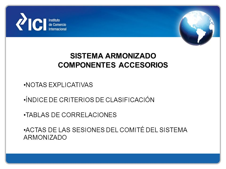 SISTEMA ARMONIZADO COMPONENTES ACCESORIOS NOTAS EXPLICATIVAS ÍNDICE DE CRITERIOS DE CLASIFICACIÓN TABLAS DE CORRELACIONES ACTAS DE LAS SESIONES DEL CO