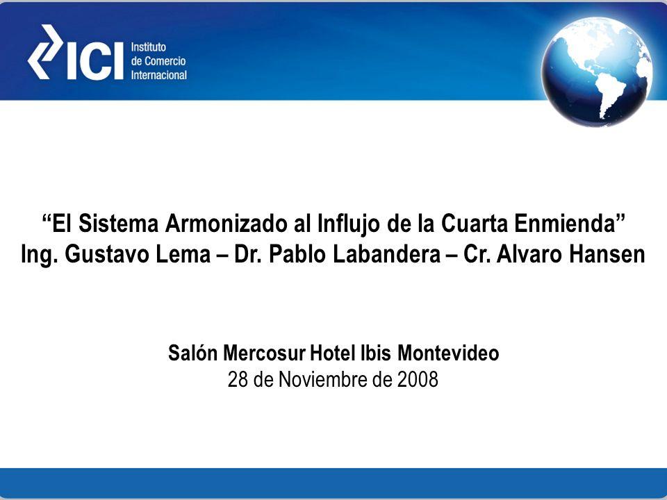 El Sistema Armonizado al Influjo de la Cuarta Enmienda Ing. Gustavo Lema – Dr. Pablo Labandera – Cr. Alvaro Hansen Salón Mercosur Hotel Ibis Montevide