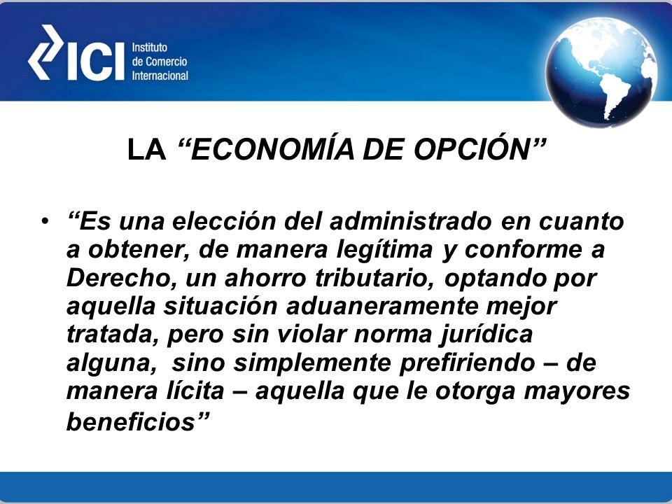 LA ECONOMÍA DE OPCIÓN Es una elección del administrado en cuanto a obtener, de manera legítima y conforme a Derecho, un ahorro tributario, optando por