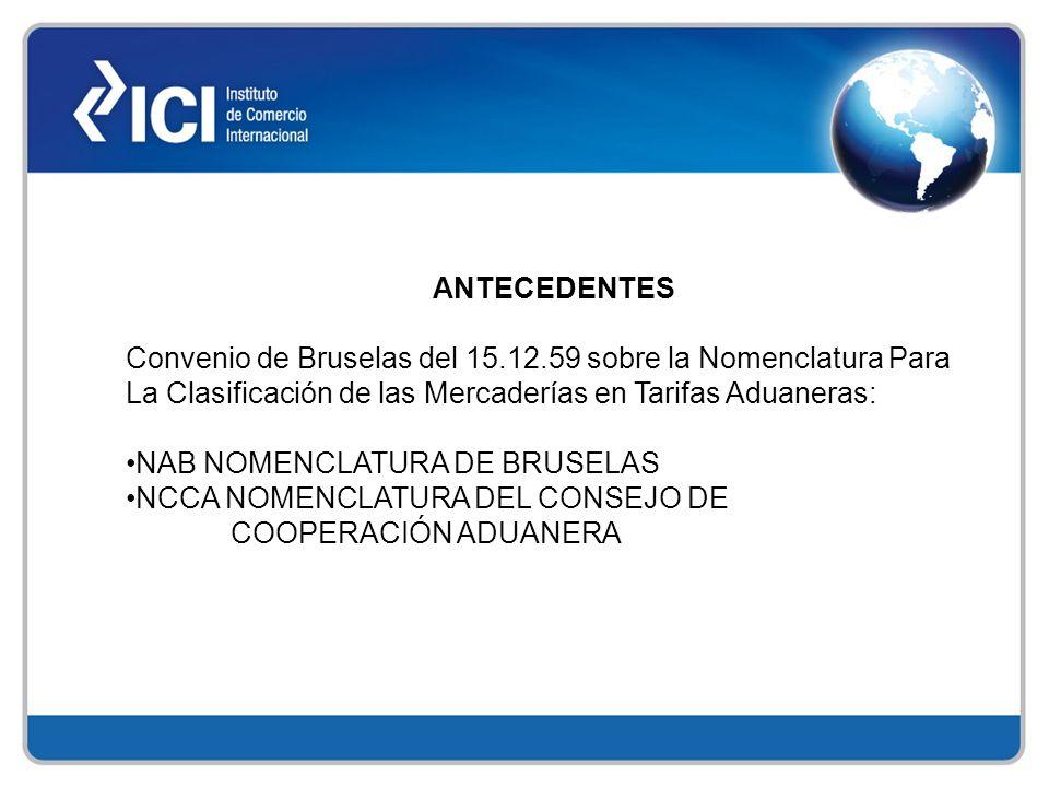 ANTECEDENTES Convenio de Bruselas del 15.12.59 sobre la Nomenclatura Para La Clasificación de las Mercaderías en Tarifas Aduaneras: NAB NOMENCLATURA D
