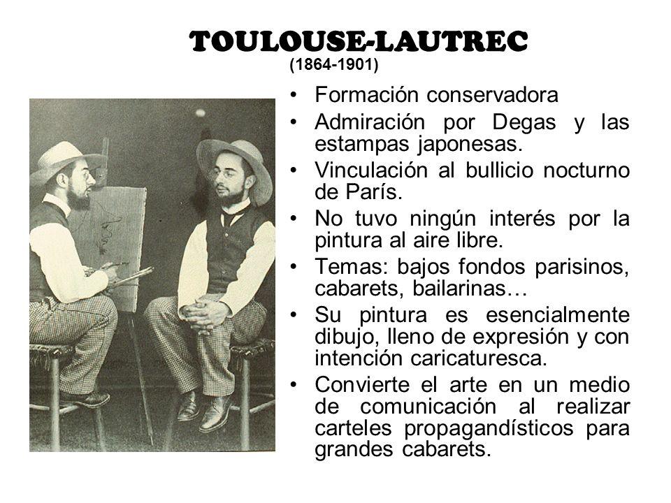 TOULOUSE-LAUTREC (1864-1901) Formación conservadora Admiración por Degas y las estampas japonesas. Vinculación al bullicio nocturno de París. No tuvo