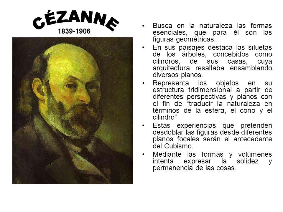 1839-1906 Busca en la naturaleza las formas esenciales, que para él son las figuras geométricas. En sus paisajes destaca las siluetas de los árboles,