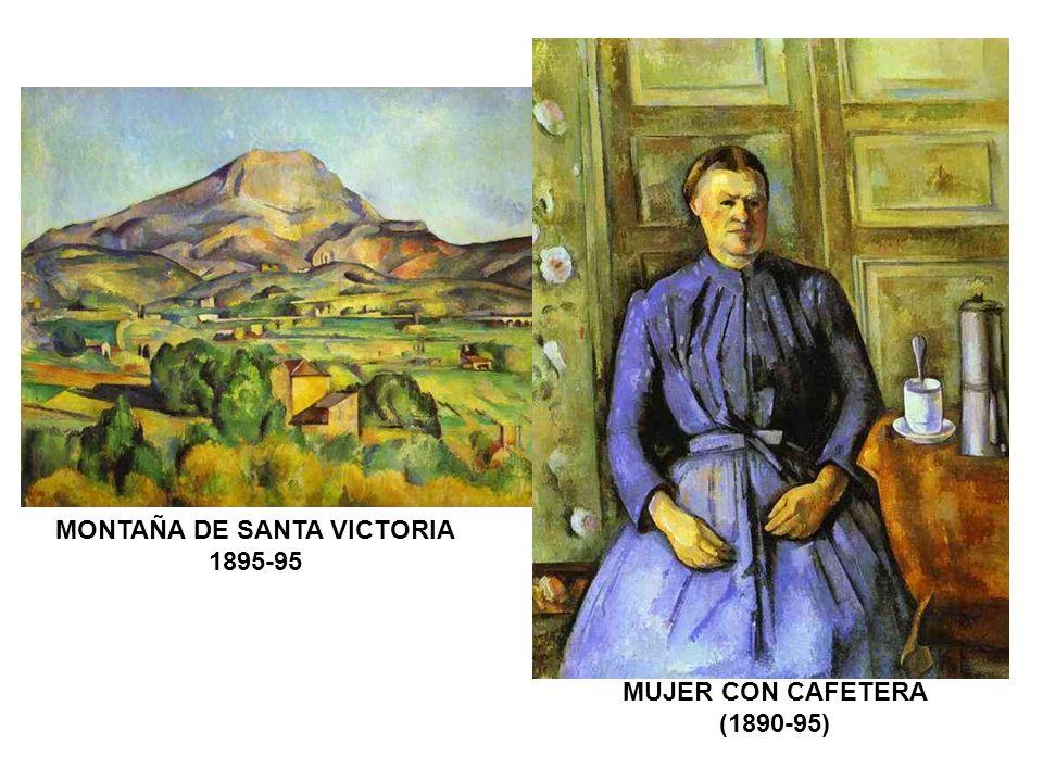 MUJER CON CAFETERA (1890-95) MONTAÑA DE SANTA VICTORIA 1895-95
