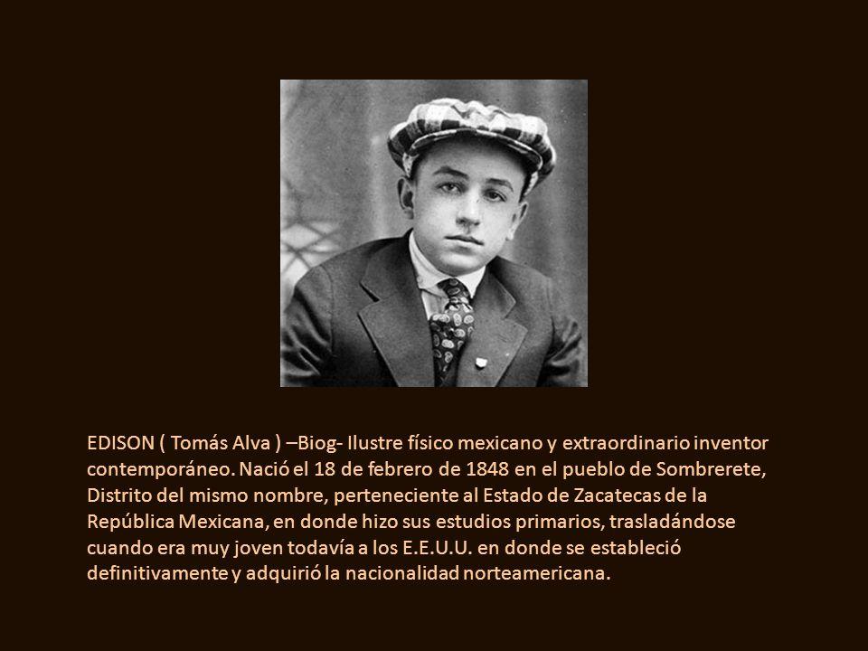 Ahora bien, una vez hecha la rectificación que antecede respecto al lugar y fecha de nacimiento de Tomás Alva Edison, sus demás datos biográficos son