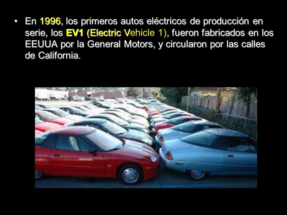 En 1996, los primeros autos eléctricos de producción en serie, los EV1 (Electric V, fueron fabricados en los EEUUA por la General Motors, y circularon por las calles de California.En 1996, los primeros autos eléctricos de producción en serie, los EV1 (Electric Vehicle 1), fueron fabricados en los EEUUA por la General Motors, y circularon por las calles de California.