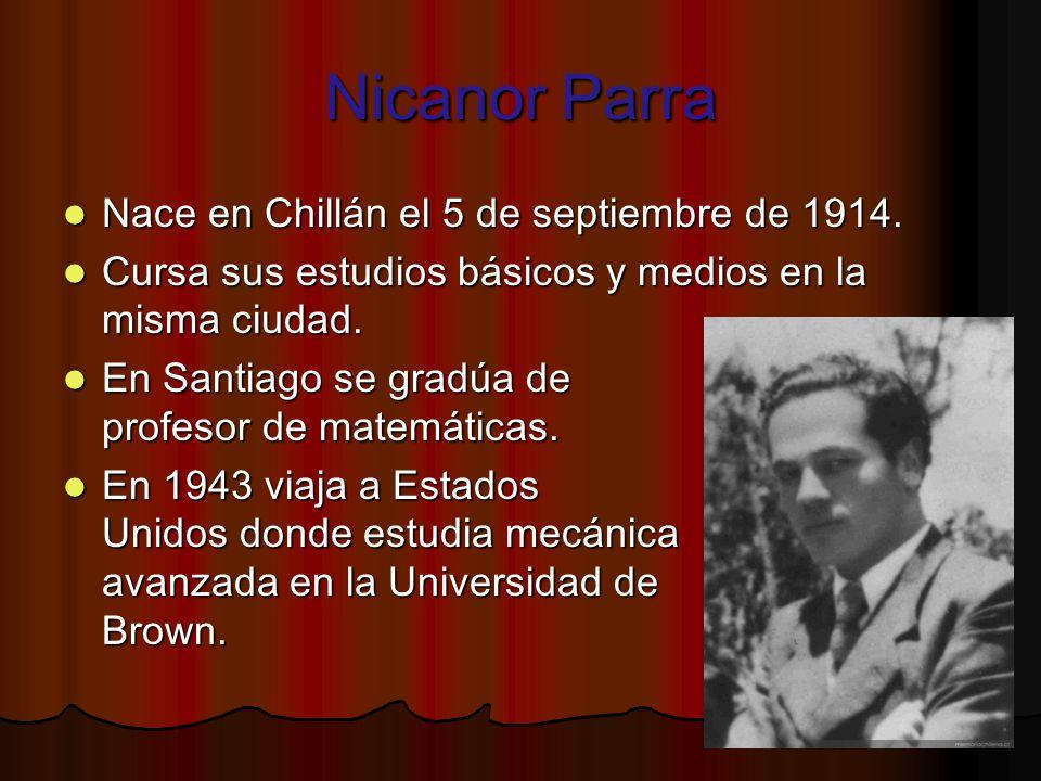 Nicanor Parra Nace en Chillán el 5 de septiembre de 1914. Nace en Chillán el 5 de septiembre de 1914. Cursa sus estudios básicos y medios en la misma