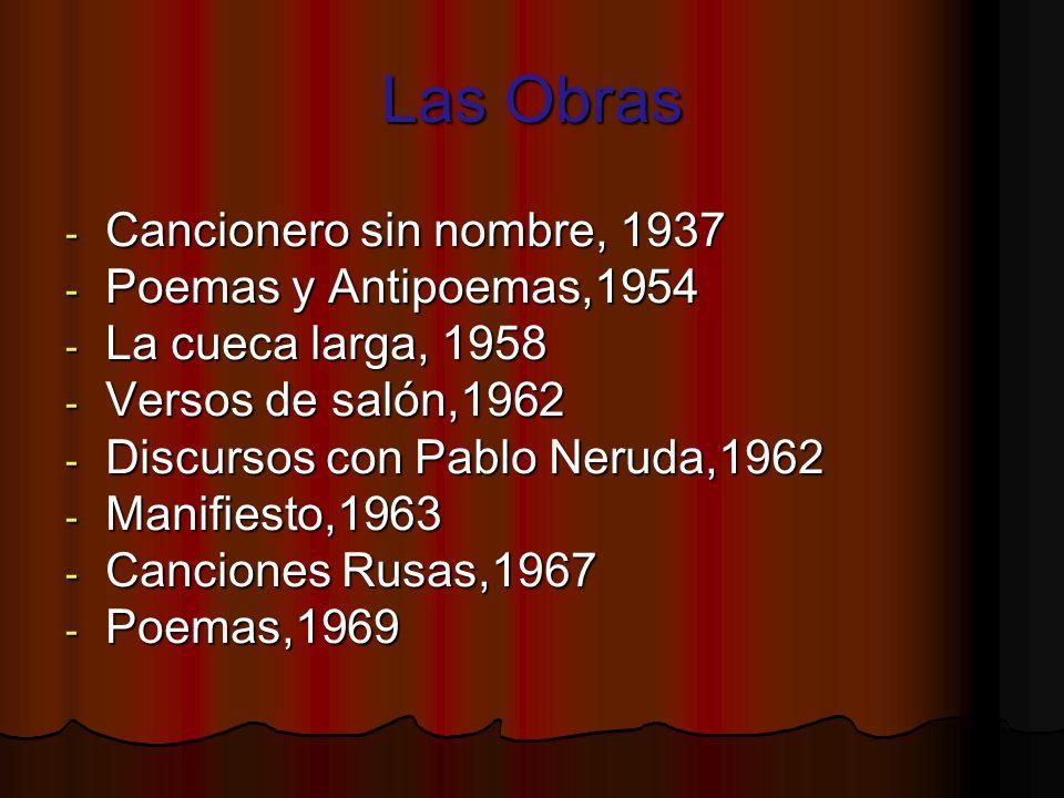 Las Obras - Cancionero sin nombre, 1937 - Poemas y Antipoemas,1954 - La cueca larga, 1958 - Versos de salón,1962 - Discursos con Pablo Neruda,1962 - M