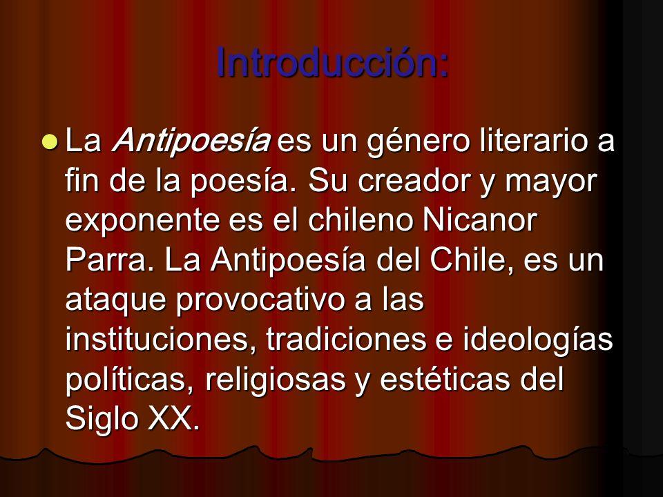 Introducción: La Antipoesía es un género literario a fin de la poesía. Su creador y mayor exponente es el chileno Nicanor Parra. La Antipoesía del Chi