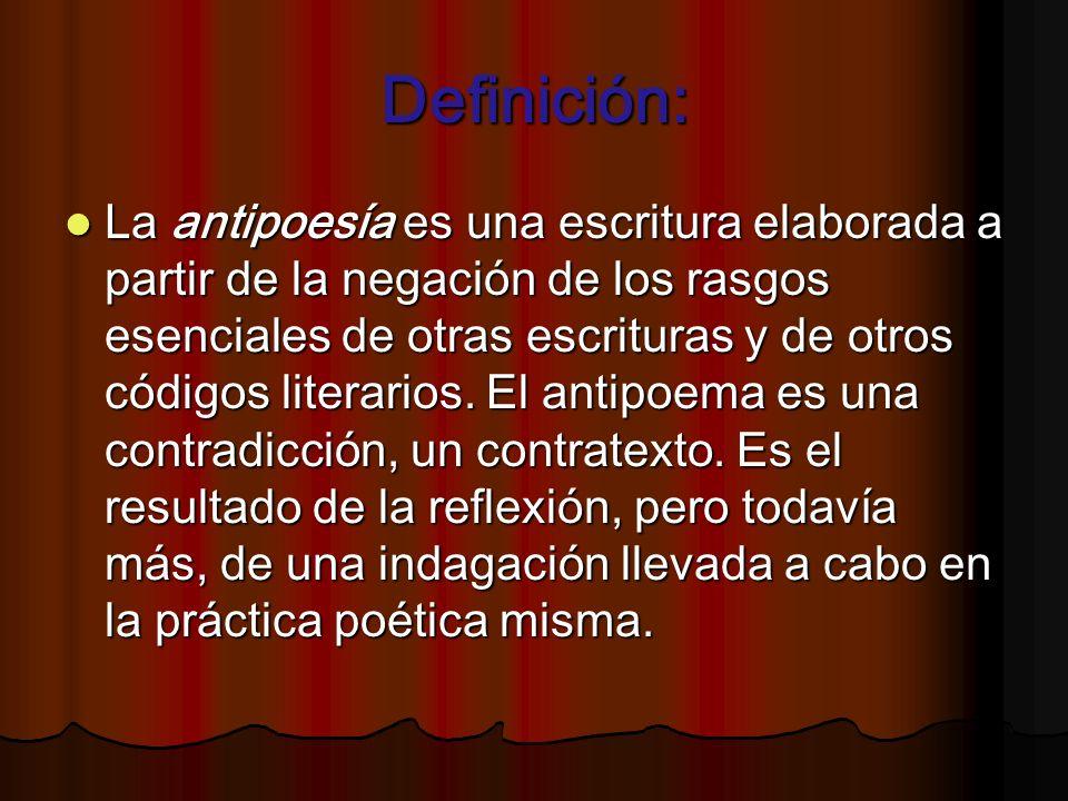 Definición: La antipoesía es una escritura elaborada a partir de la negación de los rasgos esenciales de otras escrituras y de otros códigos literario